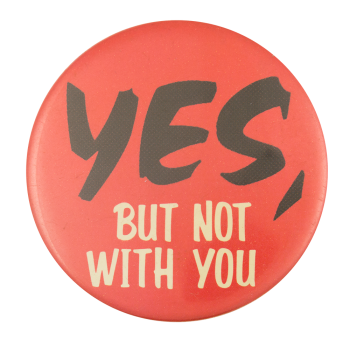 Yes, But Not With You Social Lubricator Button Museum
