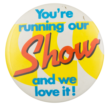 You're Running Our Show Social Lubricator Button Museum