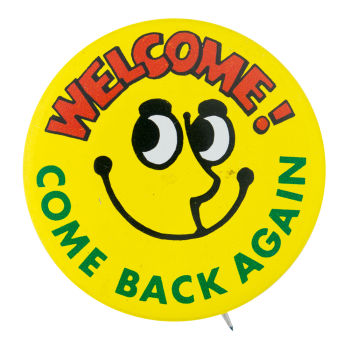 Come Back Again Smileys Button Museum