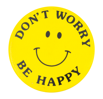 Don't Worry Be Happy Smileys Button Museum