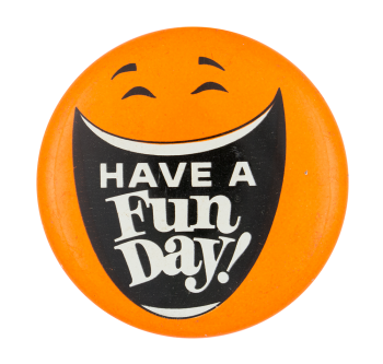 Have A Fun Day Orange Smileys Button Museum