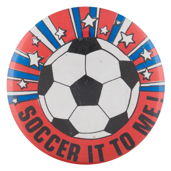 Soccer It To Me Sports Button Museum