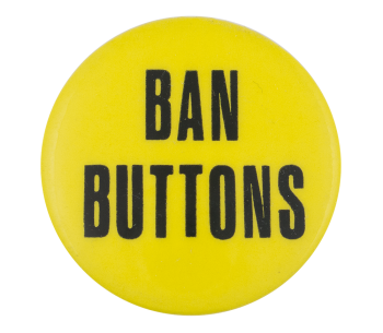 Ban Buttons Self Referential Button Museum