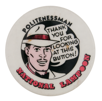 National Lampoon Politenessman Self Referential Button Museum