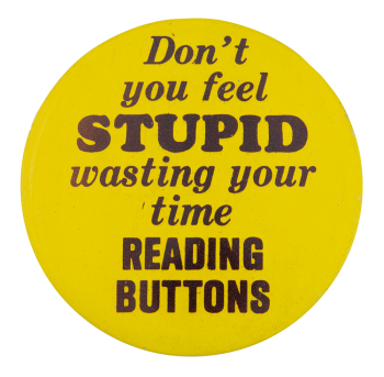 Wasting Your Time Reading Buttons Self Referential Button Museum