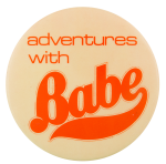 Adventures With Babe Entertainment Button Museum