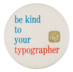 Be Kind To Your Typographer Club Button Museum