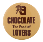 Chocolate the Food of Lovers Advertising Button Museum