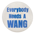 Everybody Needs A Wang Advertising Button Museum