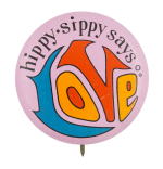 Hippy Sippy Says Love Advertising Button Museum