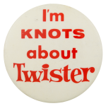 I'm Knots About Twister Advertising Button Museum