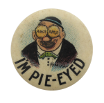 I'm Pie Eyed Advertising Button Museum
