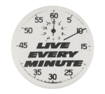 Live Every Minute Advertising Button Museum