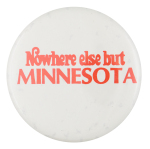Nowhere Else But Minnesota Advertising Button Museum