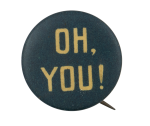 Oh You Advertising Button Museum