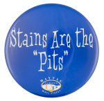 Stains are the Pits Advertising Button Museum