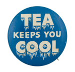 Tea Keeps You Cool Advertising Button Museum