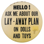 Ask Me About Our Lay Away Plan On Dolls And Toys Ask Me Button Museum