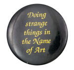 Doing Strange Things Social Lubricators Button Museum