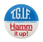 Hamm It Up T.G.I.F. Beer Button Museum