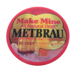 Metbrau All Natural Draft Beer Button Museum