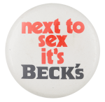 Next To Sex It's Beck's Beer Button Museum