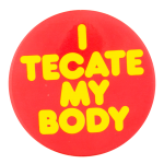 Tecate My Body Red Beer Button Museum