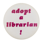 Adopt a Librarian Cause Button Museum
