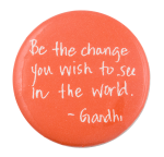 Be the Change You Wish to See Cause Button Museum