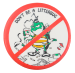 Don't Be A Litterbug Cause Button Museum