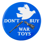 Don't Buy War Toys with white dove Cause Button Museum