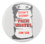 Don't Dump Toxic Wastes Cause Button Museum