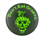 Don't Eat Grapes Green Cause Button Museum