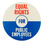 Equal Rights for Public Employees Cause Button Museum