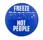 Freeze Profits Not People Cause Button Museum