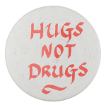 Hugs Not Drugs Cause Button Museum