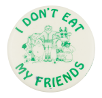 I Don't Eat My Friends Cause Button Museum