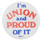I'm Union and Proud Cause Button Museum