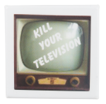 Kill Your Television Cause Button Museum