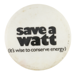 Save A Watt Cause Button Museum
