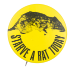 Starve a Rat Today Cause Button Museum