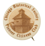 Chicago Historical Society Pioneer Citizens Club Club Button Museum