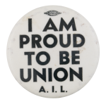 I Am Proud To Be Union Club Button Museum