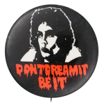Don't Dream It Be It Entertainment Button Museum