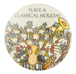 Have a Classical Holiday Entertainment Button Museum