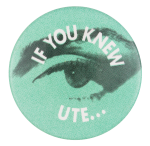 If You Knew Ute Entertainment Button Museum