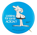 Looking for Some Action Entertainment Button Museum