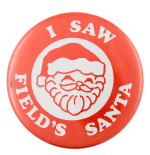 I Saw Field's Santa Events Button Museum