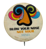 Blow Your Nose Not Your Mind Humorous Button Museum