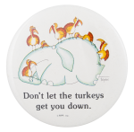 Don't Let The Turkeys Get You Down Humorous Button Museum